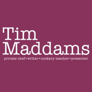 Tim Maddams - Private Chef • Writer • Cookery Teacher • Presenter